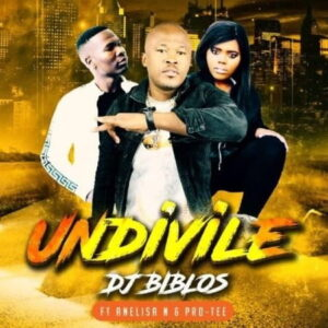 Biblos – Undivile ft. Pro-Tee & Anelisa Ndlanga Mp3 Download Lyrics