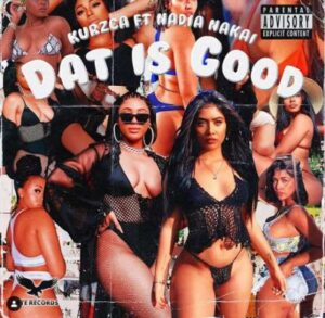 Kurzca – Dat Is Good ft. Nadia Nakai Mp3 Download Lyrics