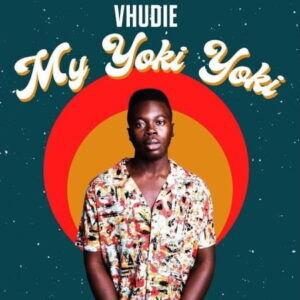 Vhudie – My Yoki Yoki Mp3 Download Lyrics