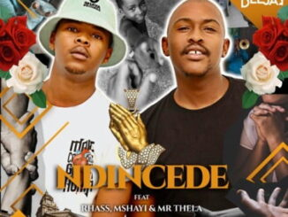 Bee Deejay – Ndincede ft. Rhass Mshayi & Mr Thela Mp3 Download Lyrics