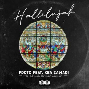 Pdot O – Hallelujah ft. Kea Zawade Mp3 Download Lyrics