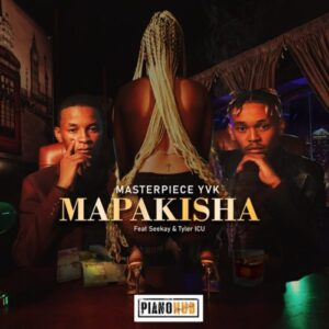 MasterPiece YVK – Mapakisha ft. Seekay & Tyler ICU Mp3 Download Lyrics