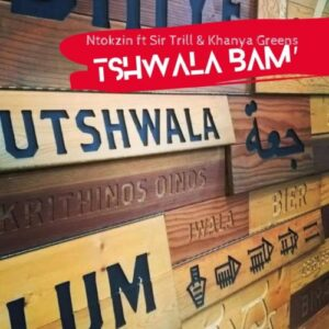 Ntokzin – Tshwala Bam ft. Khanya Greens & Sir Trill Mp3 Download Lyrics